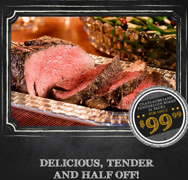 Chateaubriand Tenderloin roast is Half Off!